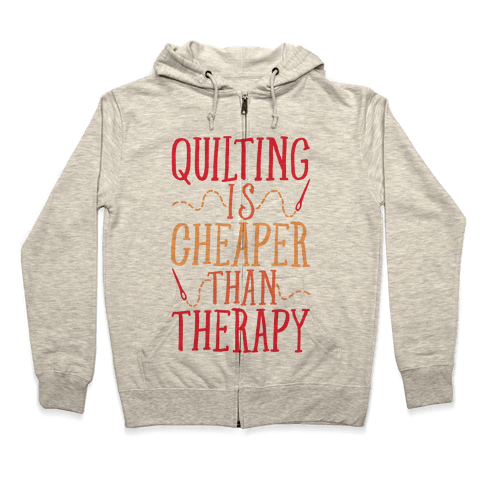 Quilting Is Cheaper Than Therapy Zip Hoodie