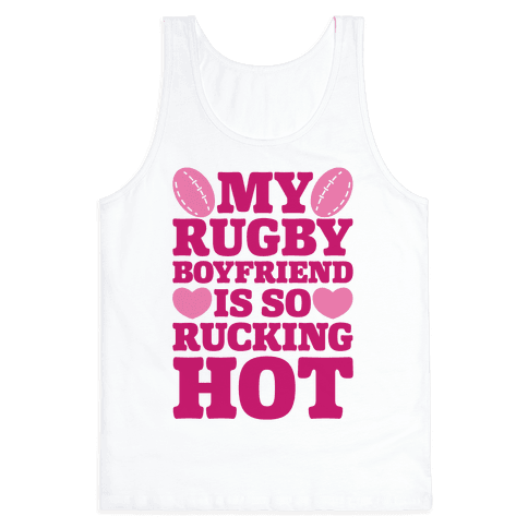 My Rugby Boyfriend Is Rucking Hot Tank Top