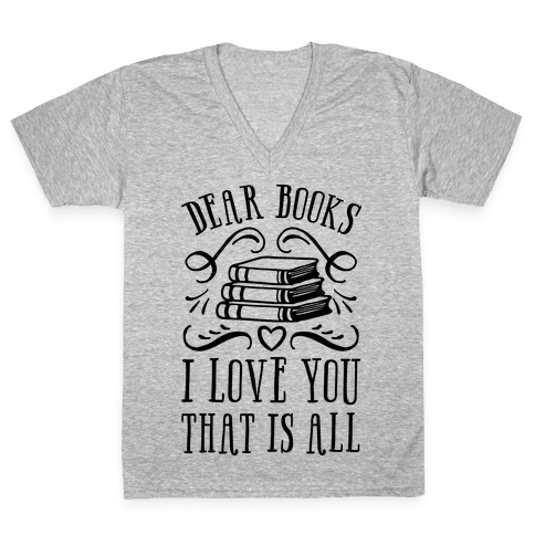 Dear Books I Love You That Is All V-Neck Tee Shirt