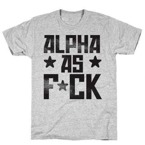 Alpha as F*ck Mens T-Shirt