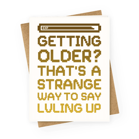Getting Older? That's A Strange Way To Say Lvling Up Greeting Card