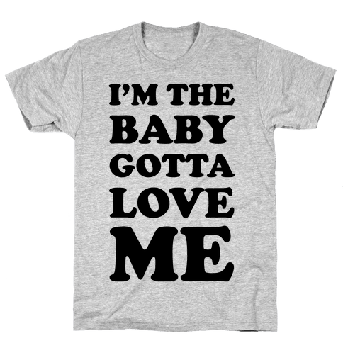I'm the Baby Gotta Love Me Mens T-Shirt