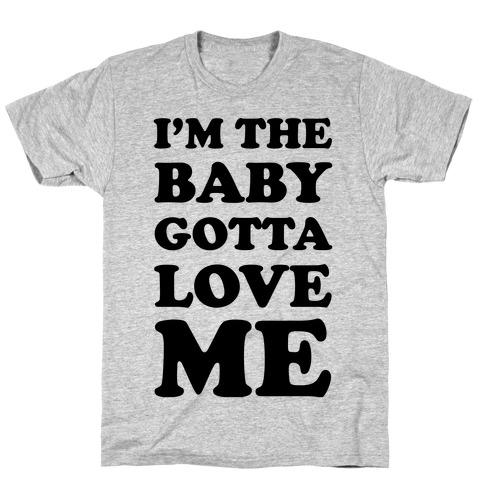 I'm the Baby Gotta Love Me T-Shirt