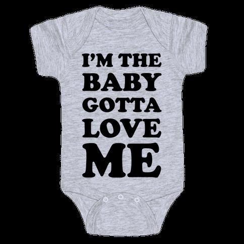 I'm the Baby Gotta Love Me Baby Onesy