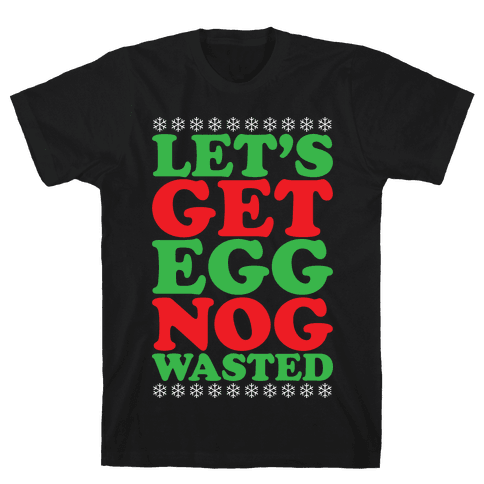 Eggnog Wasted Mens T-Shirt