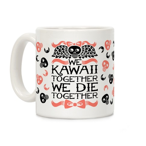 We Kawaii Together We Die Together Coffee Mug