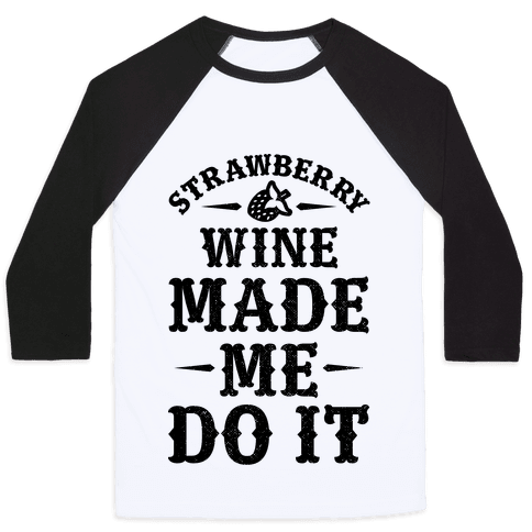 Strawberry Wine Made Me Do It Baseball Tee
