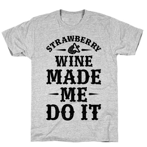 Strawberry Wine Made Me Do It Mens T-Shirt