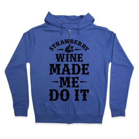 Strawberry Wine Made Me Do It Zip Hoodie