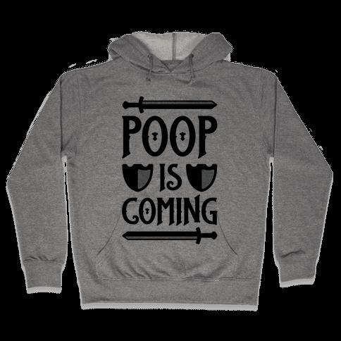 Poop Is Coming Hooded Sweatshirt