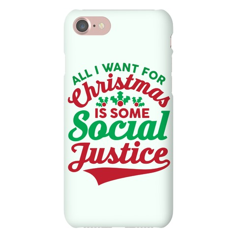 all i want for christmas is some social justice phonecase