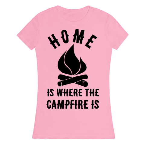 Home Is Where The Campfire Is Womens T-Shirt