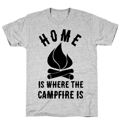 Home Is Where The Campfire Is Mens T-Shirt