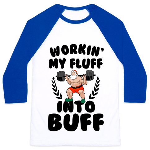 Workin'g My Fluff into Buff (Santa) Baseball Tee