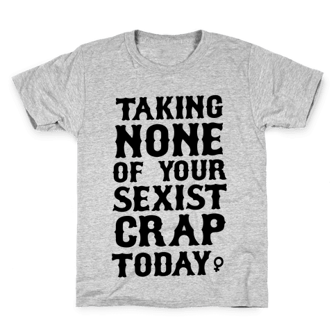 Not Taking any of your Sexist Crap Today  Kids T-Shirt