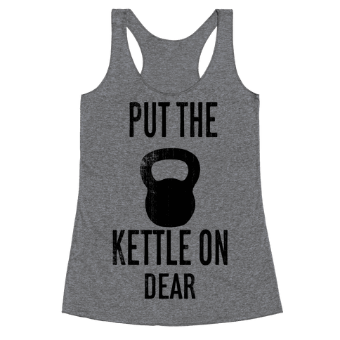 Put The Kettle On Racerback Tank Top