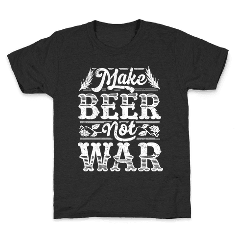 Make Beer Not War Kids T-Shirt