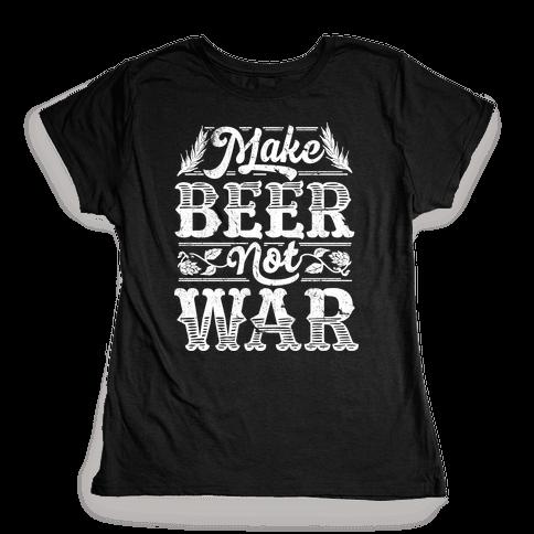 Make Beer Not War Womens T-Shirt