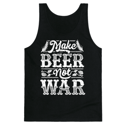 Make Beer Not War Tank Top