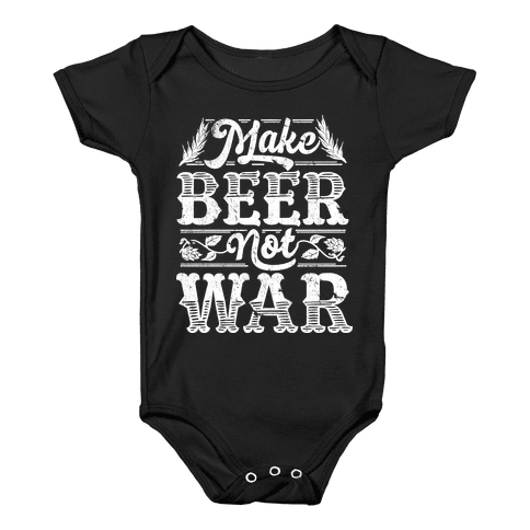 Make Beer Not War Baby Onesy