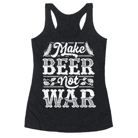 Make Beer Not War Racerback Tank Top