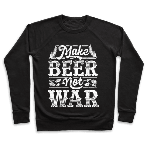 Make Beer Not War Pullover