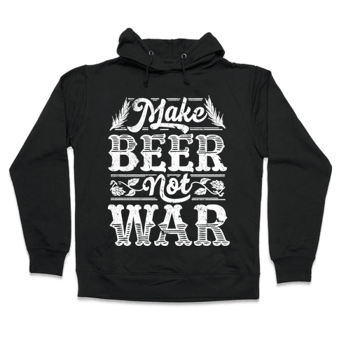 Make Beer Not War Hooded Sweatshirt