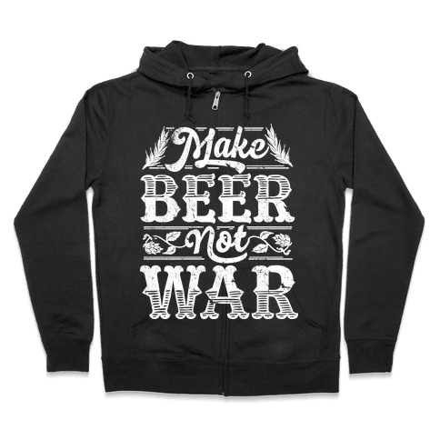Make Beer Not War Zip Hoodie