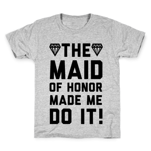 The Maid of Honor Made Me Do It Kids T-Shirt