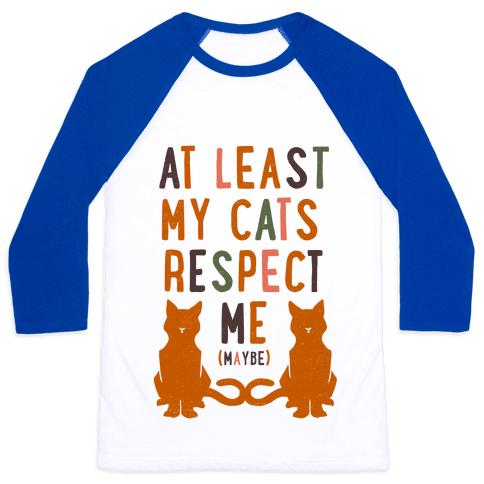 At Least My Cats Respect Me Baseball Tee
