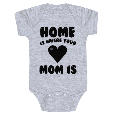 Home Is Where Your Mom Is Baby Onesy