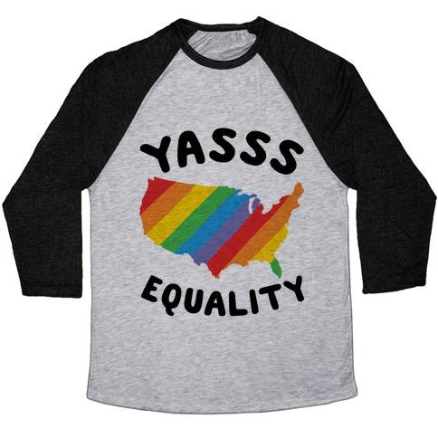 Yasss Equality Baseball Tee
