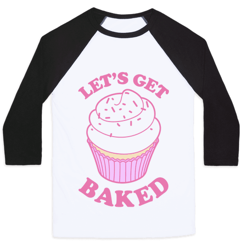 Let's Get Baked Baseball Tee