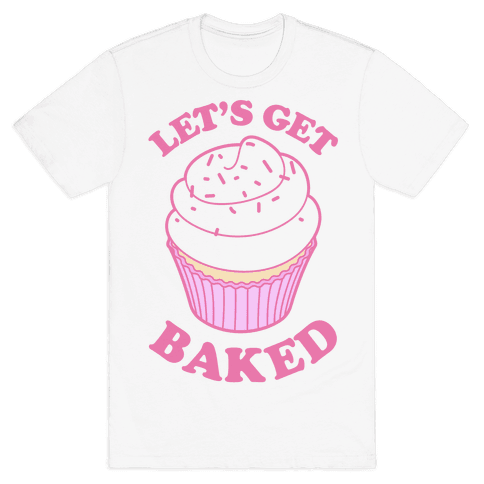 Let's Get Baked Mens T-Shirt
