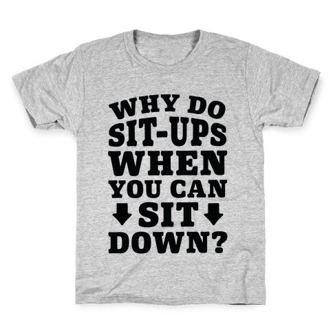 Why Do Sit-Ups When You Can Sit Down? Kids T-Shirt