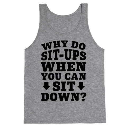 Why Do Sit-Ups When You Can Sit Down? Tank Top