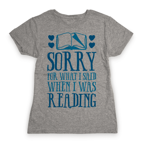Sorry For What I Said When I Was Reading Womens T-Shirt