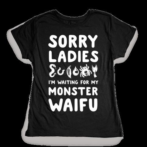 Sorry Ladies I'm Waiting for My Monster Waifu Womens T-Shirt