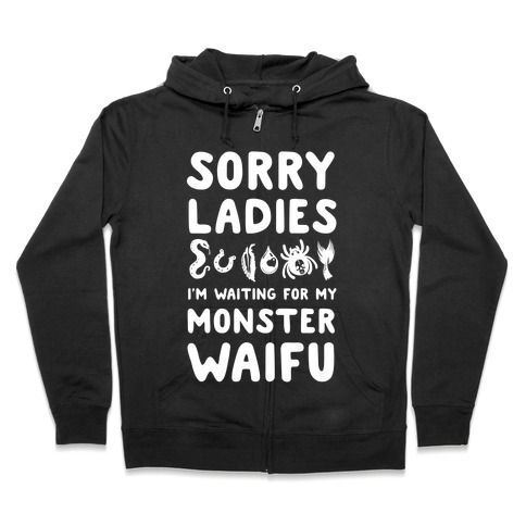 Sorry Ladies I'm Waiting for My Monster Waifu Zip Hoodie