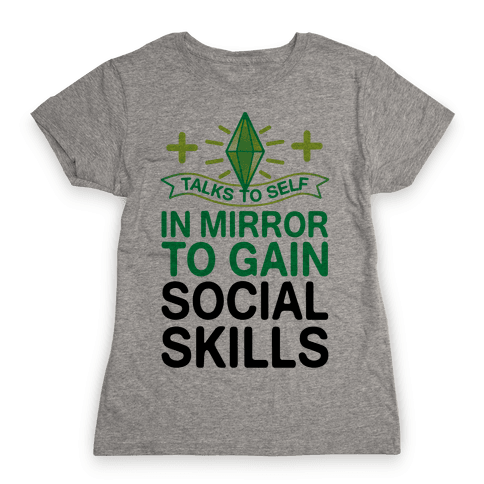 Talks To Self In Mirror To Gain Social Skills Womens T-Shirt