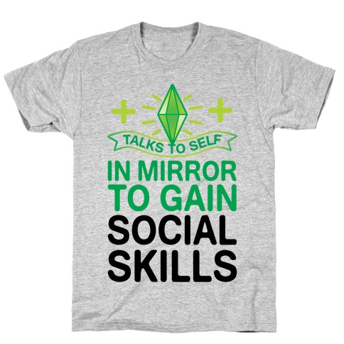 Talks To Self In Mirror To Gain Social Skills T-Shirt