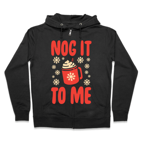 Nog It To Me Zip Hoodie