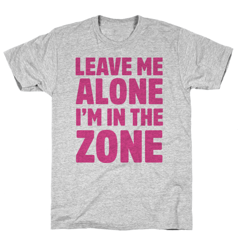 Leave Me Alone I'm In The Zone Mens T-Shirt