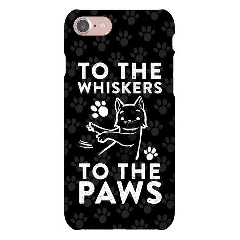 To The Whiskers. To The Paws Phone Case