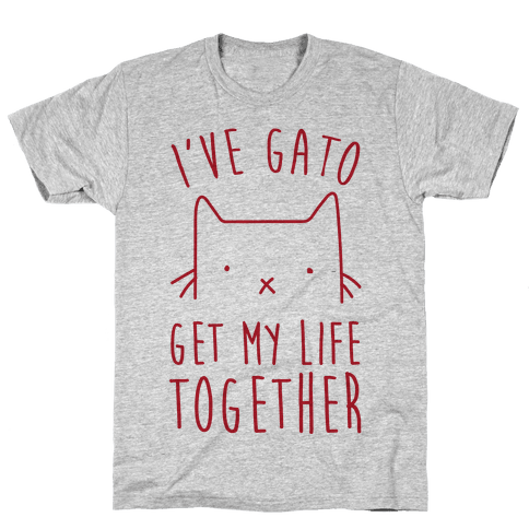I've Gato Get My Life Together Mens T-Shirt