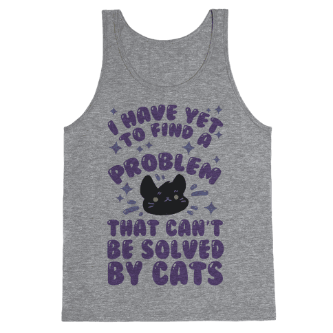 I Have Yet To Find A Problem That Can't Be Solved By Cats Tank Top
