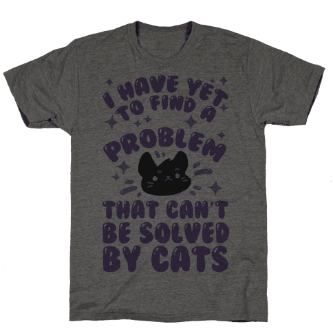 I Have Yet To Find A Problem That Can't Be Solved By Cats Mens T-Shirt