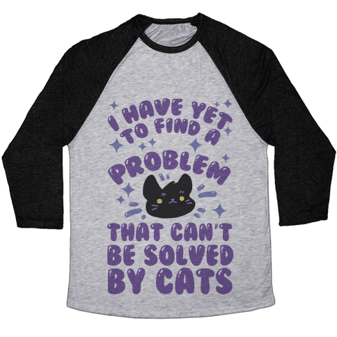 I Have Yet To Find A Problem That Can't Be Solved By Cats Baseball Tee