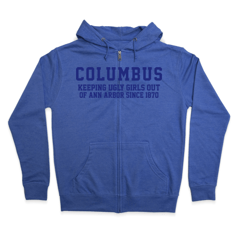 Columbus Keeping Ugly Girls Out Of Ann A Zip Hoodie