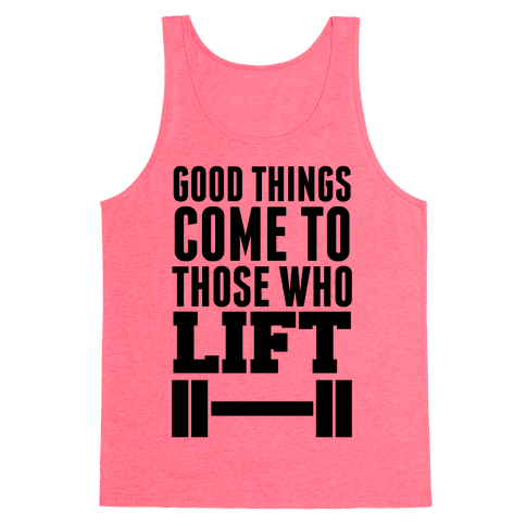 Good Things Come To Those Who Lift Tank Top